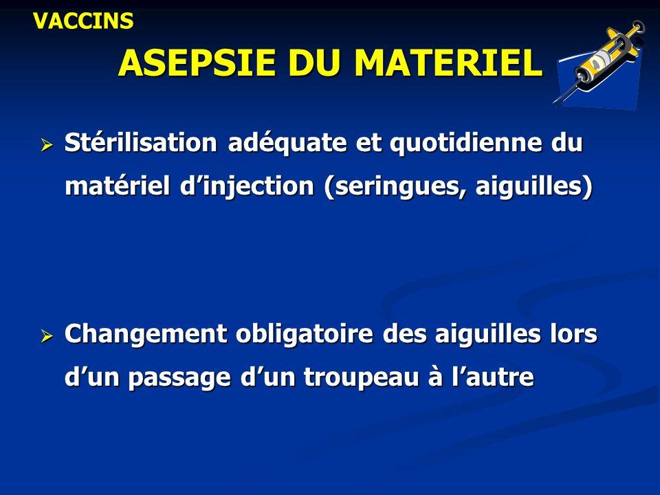 VACCINS ASEPSIE DU MATERIEL. Stérilisation adéquate et quotidienne du matériel d'injection (seringues, aiguilles)