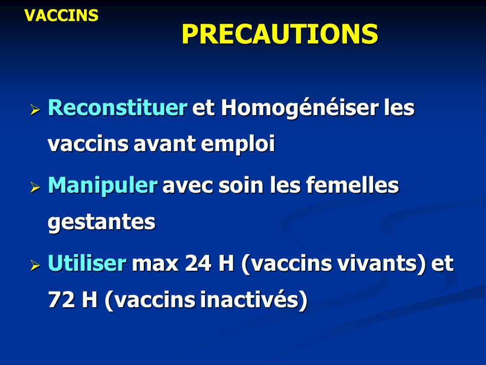 PRECAUTIONS Reconstituer et Homogénéiser les vaccins avant emploi