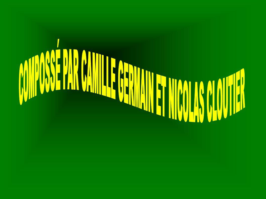 COMPOSSÉ PAR CAMILLE GERMAIN ET NICOLAS CLOUTIER