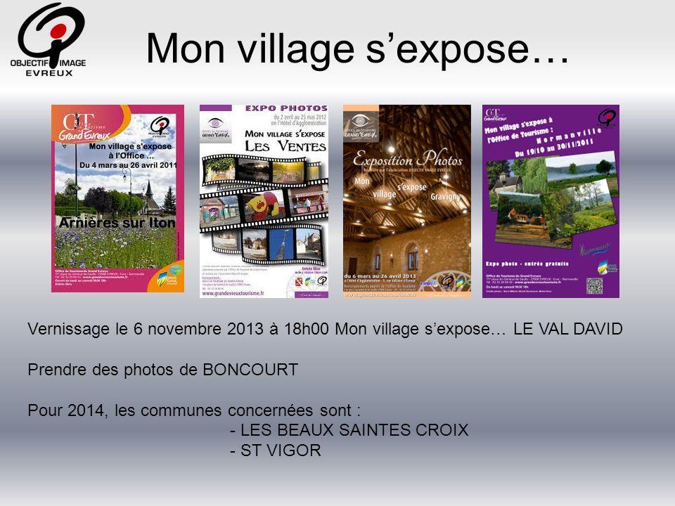 Mon village s'expose… Vernissage le 6 novembre 2013 à 18h00 Mon village s'expose… LE VAL DAVID. Prendre des photos de BONCOURT.