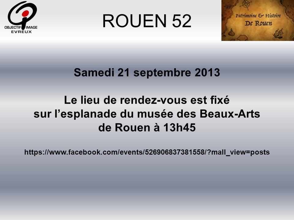 ROUEN 52 Samedi 21 septembre 2013 Le lieu de rendez-vous est fixé
