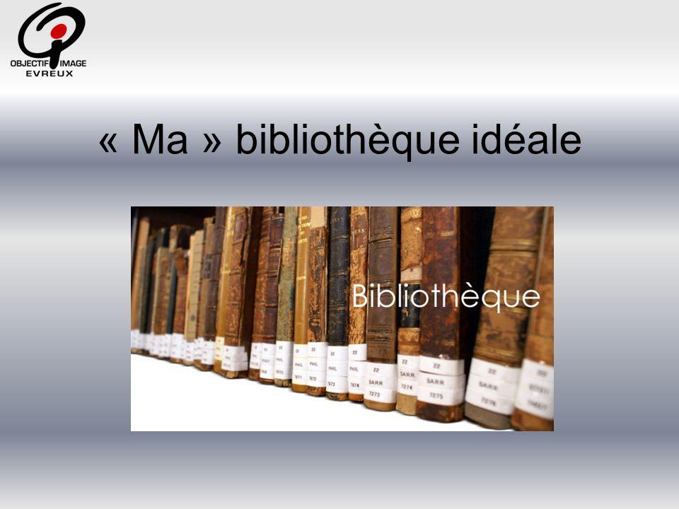 « Ma » bibliothèque idéale