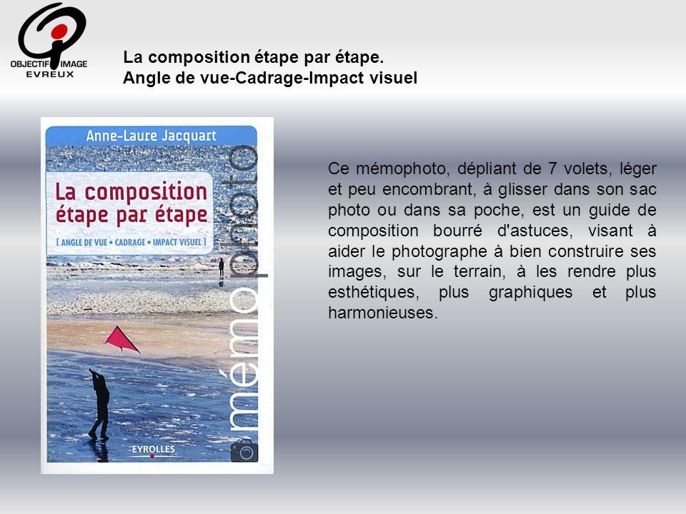 La composition étape par étape. Angle de vue-Cadrage-Impact visuel