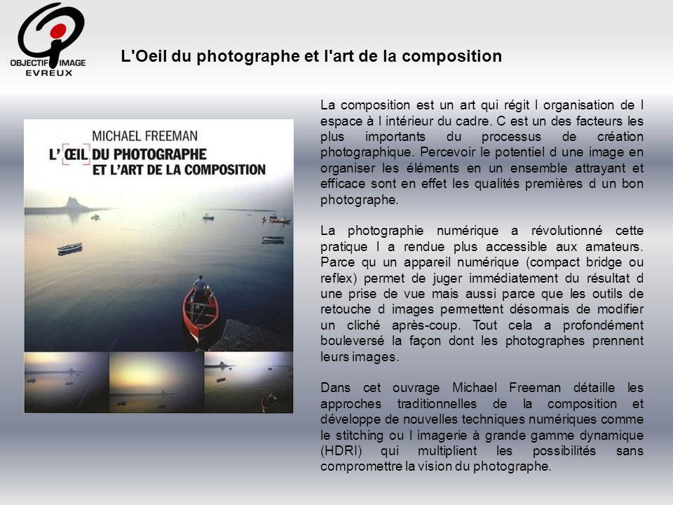 L Oeil du photographe et l art de la composition