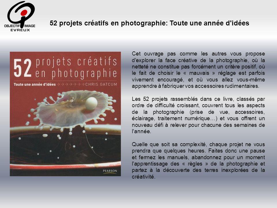 52 projets créatifs en photographie: Toute une année d idées