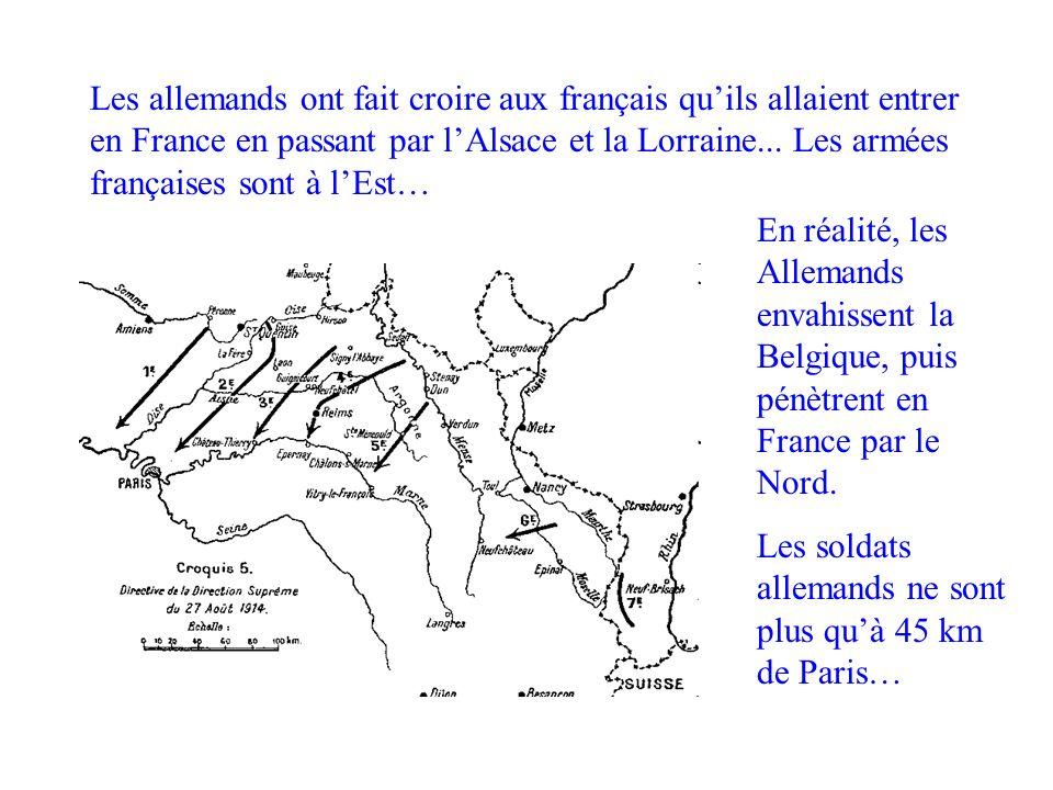 Les allemands ont fait croire aux français qu'ils allaient entrer en France en passant par l'Alsace et la Lorraine... Les armées françaises sont à l'Est…