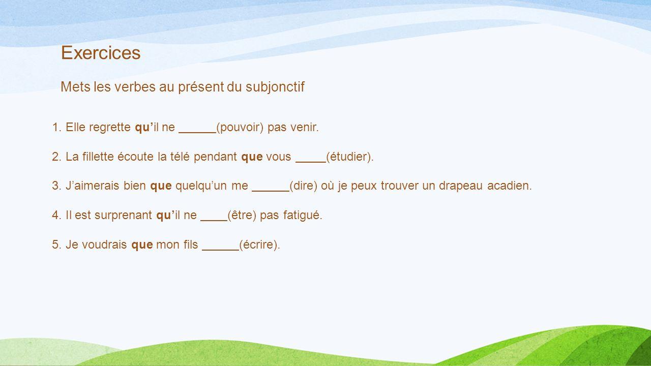 Exercices Mets les verbes au présent du subjonctif