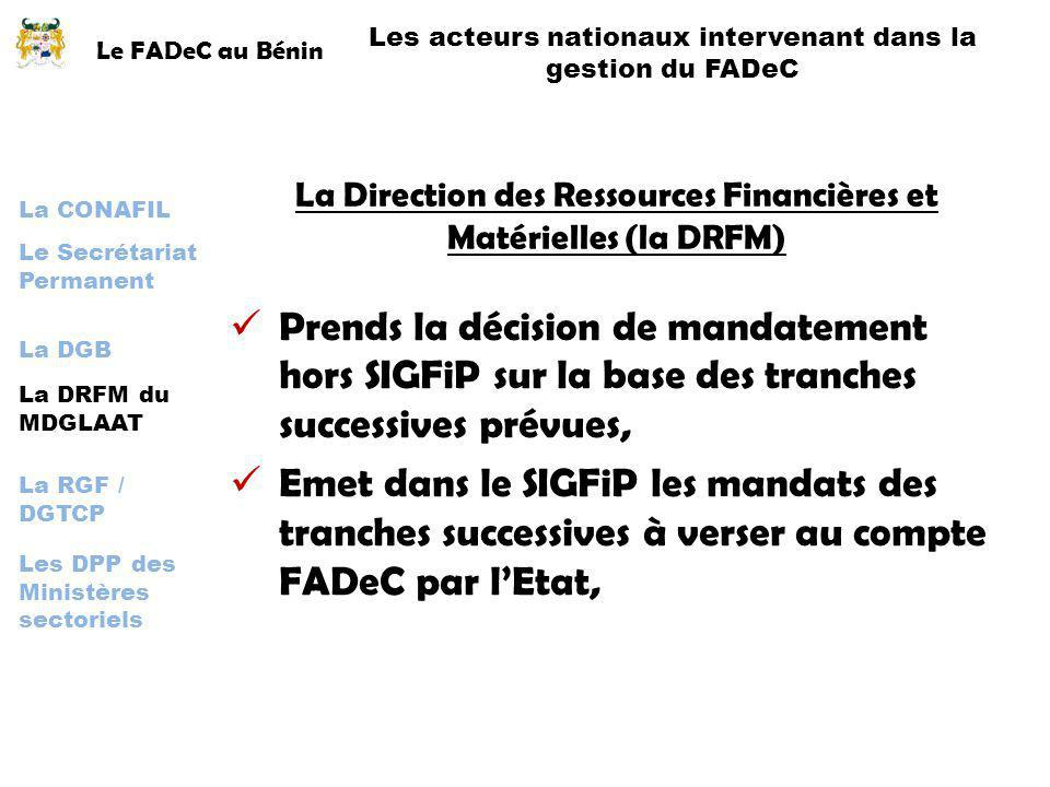 Le FADeC au Bénin Les acteurs nationaux intervenant dans la gestion du FADeC. La Direction des Ressources Financières et Matérielles (la DRFM)
