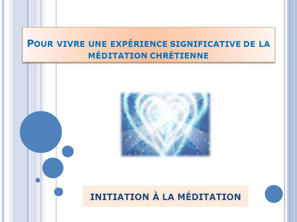 Pour vivre une expérience significative de la méditation chrétienne