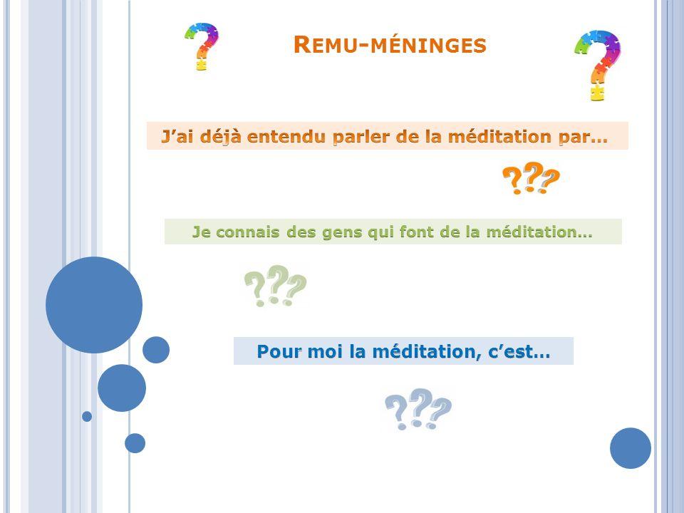 Remu-méninges J'ai déjà entendu parler de la méditation par…