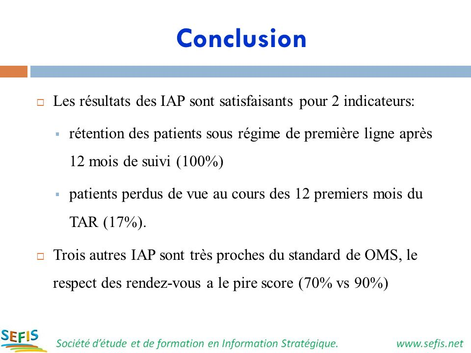 Conclusion Les résultats des IAP sont satisfaisants pour 2 indicateurs:
