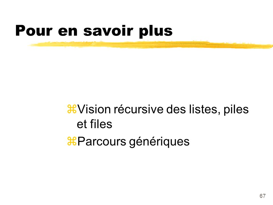 Pour en savoir plus Vision récursive des listes, piles et files