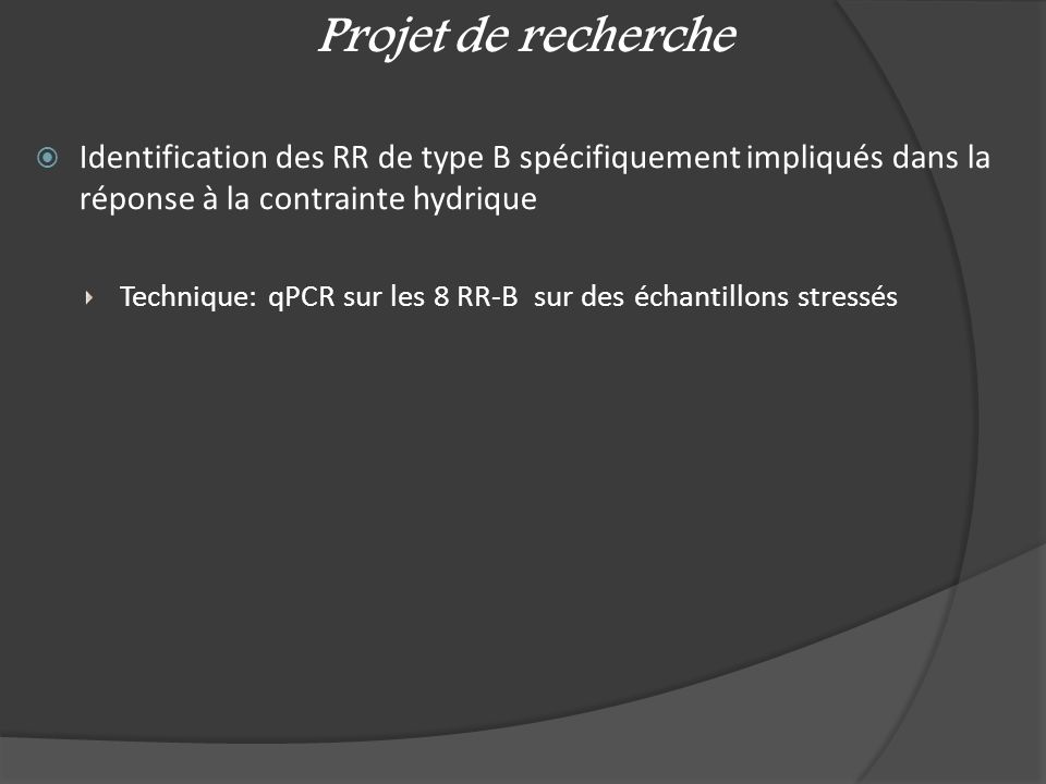 Projet de recherche Identification des RR de type B spécifiquement impliqués dans la réponse à la contrainte hydrique.