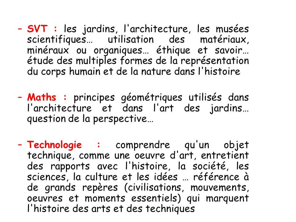 SVT : les jardins, l architecture, les musées scientifiques… utilisation des matériaux, minéraux ou organiques… éthique et savoir… étude des multiples formes de la représentation du corps humain et de la nature dans l histoire