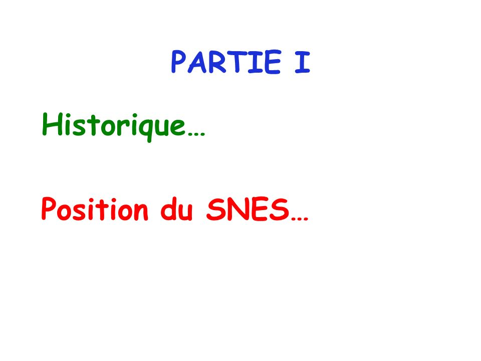 PARTIE I Historique… Position du SNES…