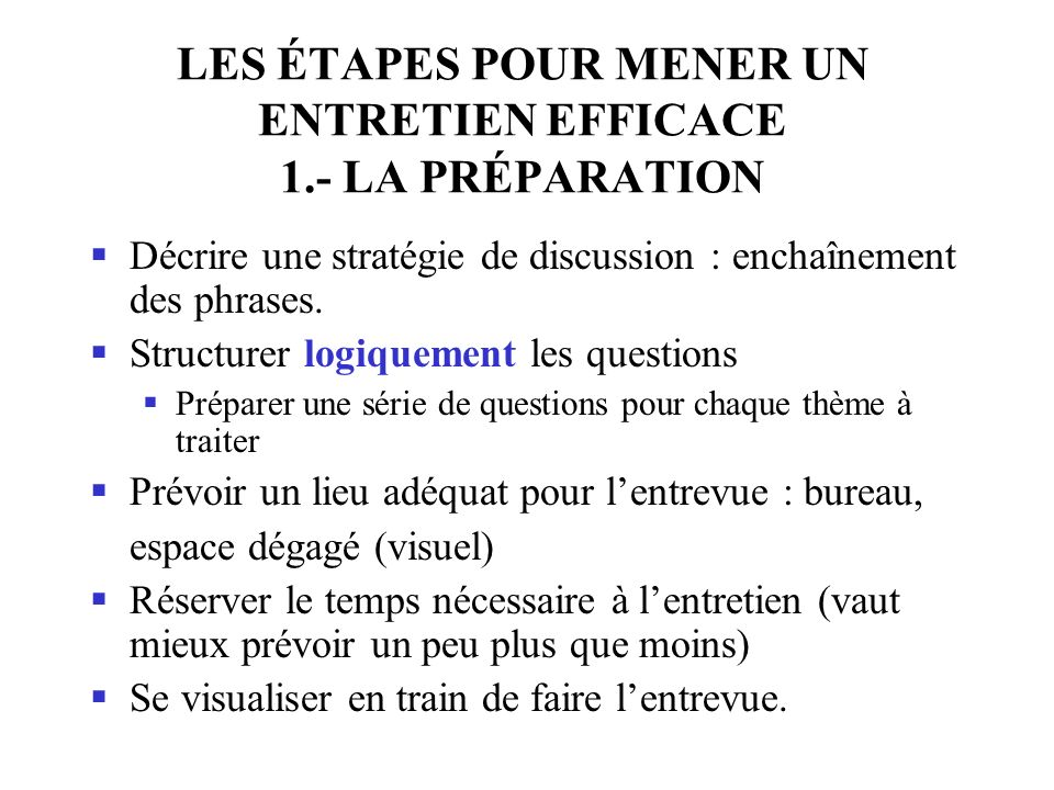 LES ÉTAPES POUR MENER UN ENTRETIEN EFFICACE 1.- LA PRÉPARATION