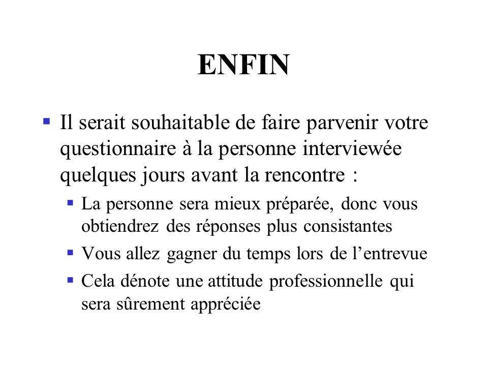 ENFIN Il serait souhaitable de faire parvenir votre questionnaire à la personne interviewée quelques jours avant la rencontre :