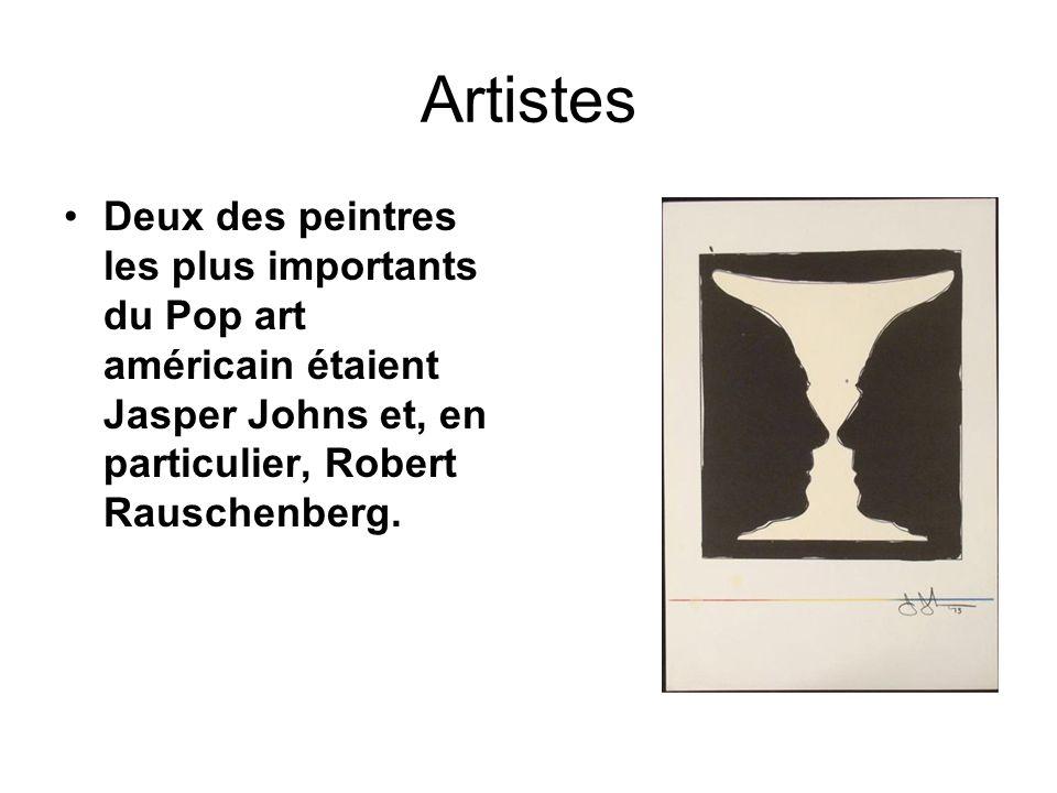Artistes Deux des peintres les plus importants du Pop art américain étaient Jasper Johns et, en particulier, Robert Rauschenberg.