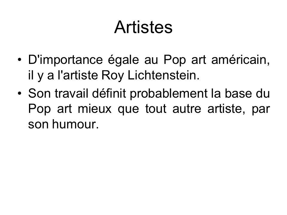 Artistes D importance égale au Pop art américain, il y a l artiste Roy Lichtenstein.