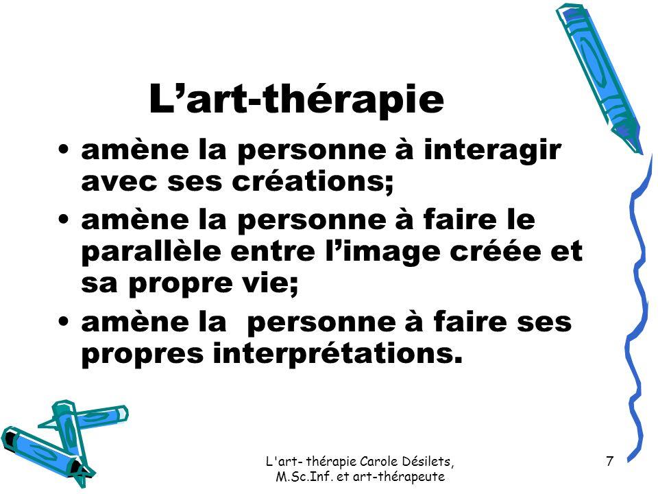 L art- thérapie Carole Désilets, M.Sc.Inf. et art-thérapeute