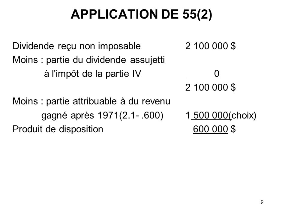 APPLICATION DE 55(2) Dividende reçu non imposable 2 100 000 $