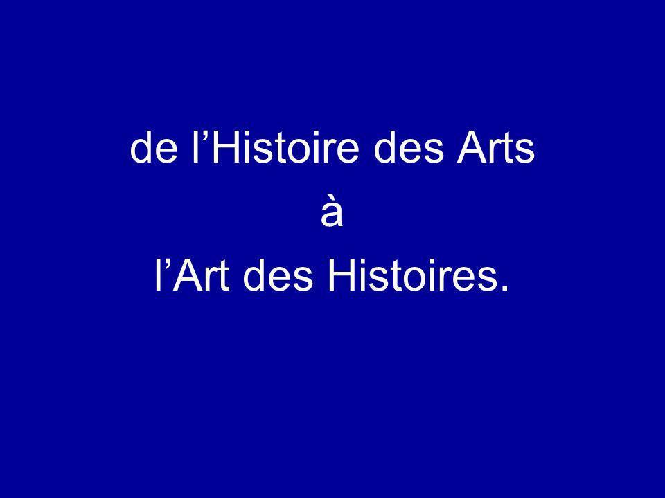 de l'Histoire des Arts à l'Art des Histoires.