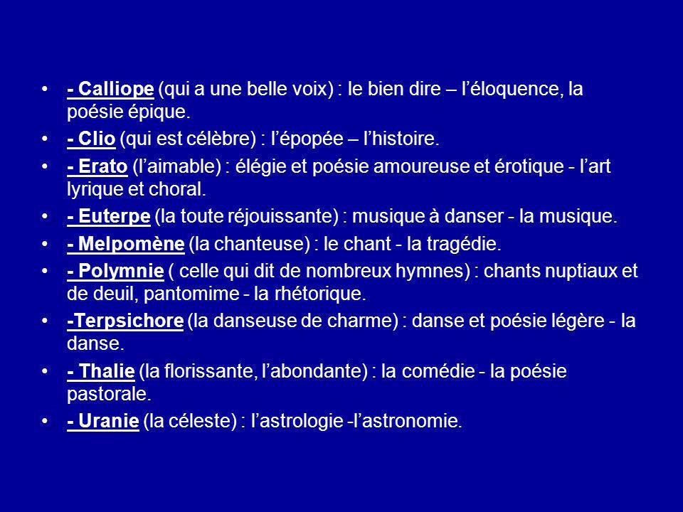 - Calliope (qui a une belle voix) : le bien dire – l'éloquence, la poésie épique.