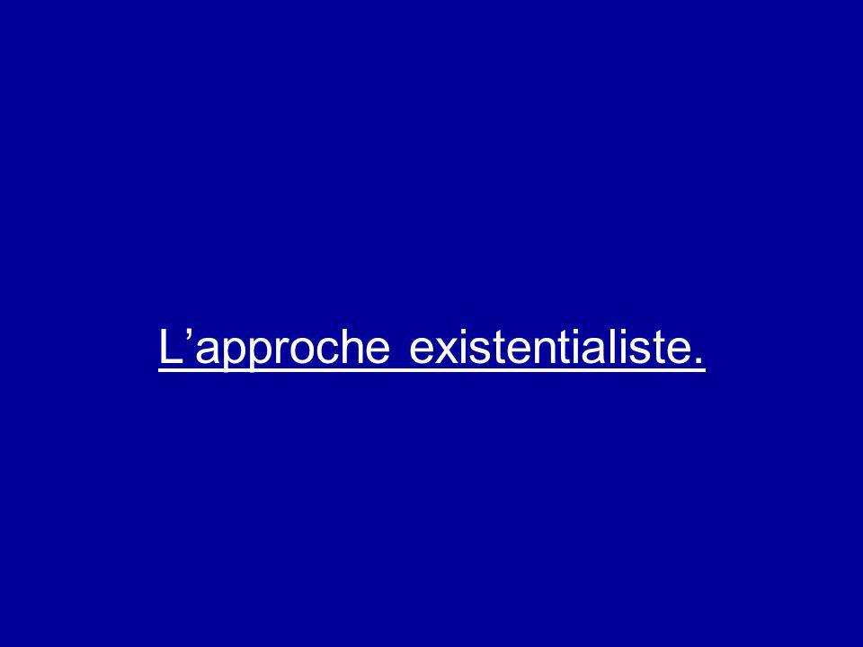 L'approche existentialiste.