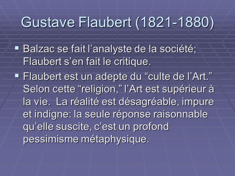 Gustave Flaubert (1821-1880) Balzac se fait l'analyste de la société; Flaubert s'en fait le critique.