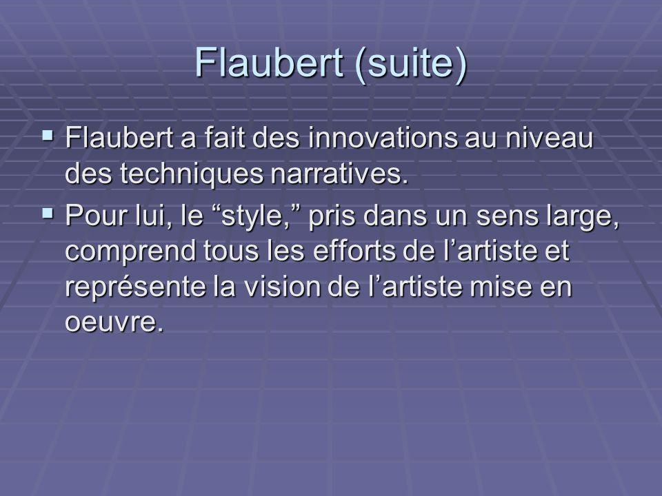 Flaubert (suite) Flaubert a fait des innovations au niveau des techniques narratives.
