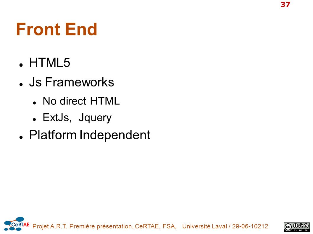 Front End HTML5 Js Frameworks Platform Independent No direct HTML