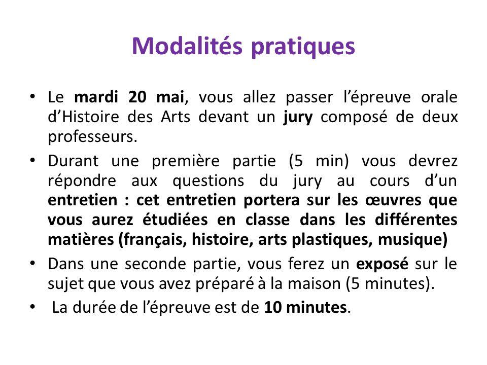 Modalités pratiques Le mardi 20 mai, vous allez passer l'épreuve orale d'Histoire des Arts devant un jury composé de deux professeurs.