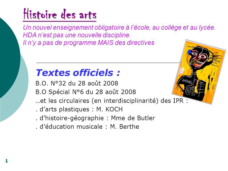 Histoire des arts Un nouvel enseignement obligatoire à l'école, au collège et au lycée. HDA n'est pas une nouvelle discipline. Il n'y a pas de programme MAIS des directives