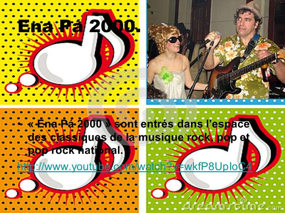 Ena Pá 2000. « Ena Pá 2000 » sont entrés dans l'espace des classiques de la musique rock, pop et pop rock national.