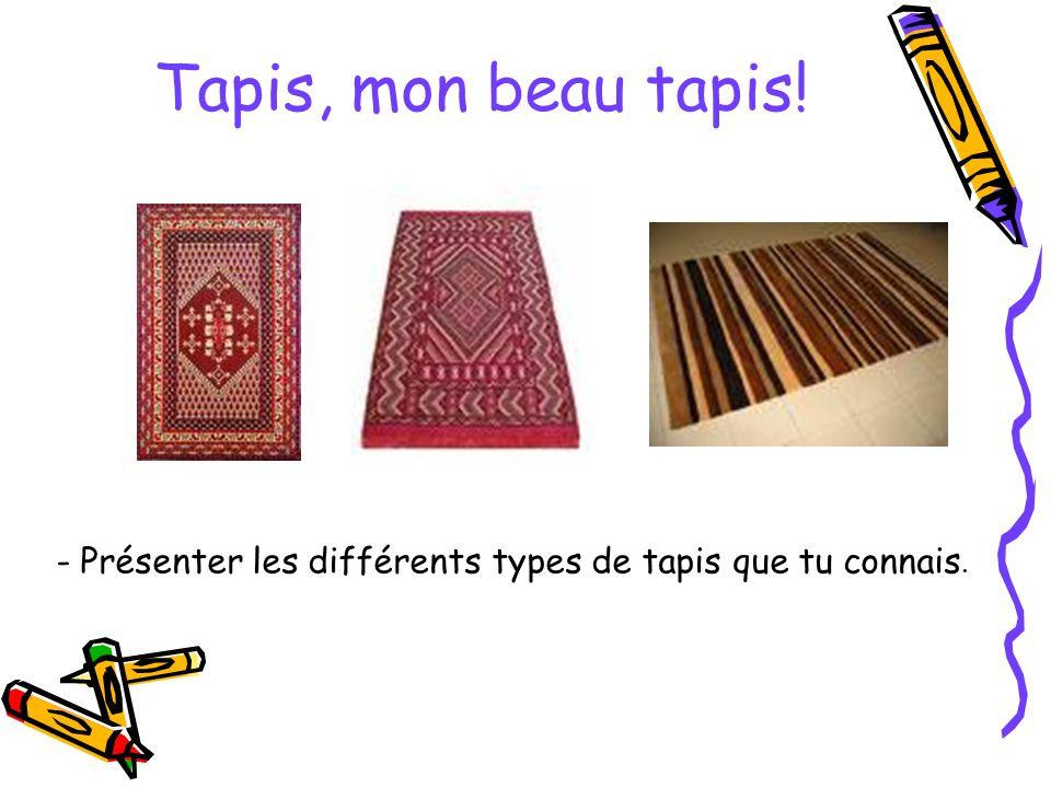 Tapis, mon beau tapis! Présenter les différents types de tapis que tu connais.