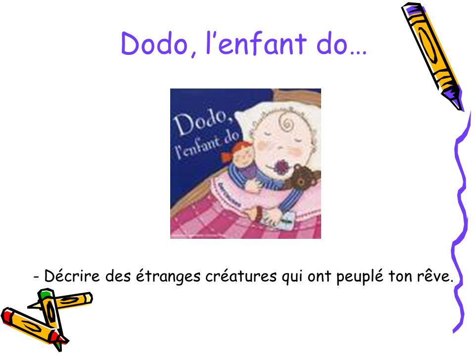 Dodo, l'enfant do… Décrire des étranges créatures qui ont peuplé ton rêve.