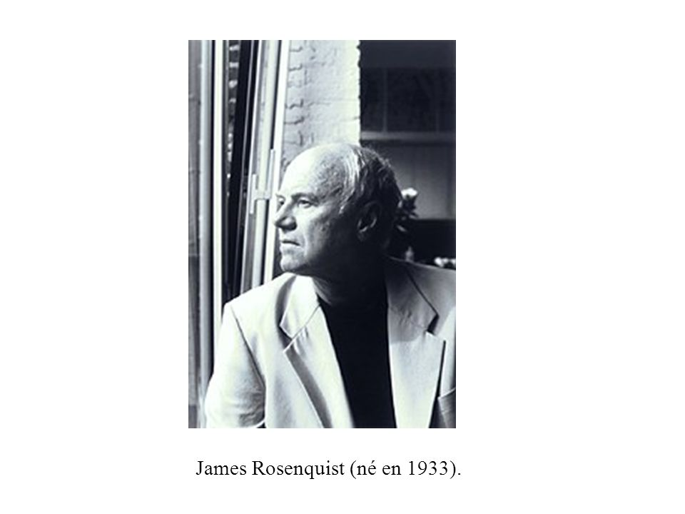 James Rosenquist (né en 1933).
