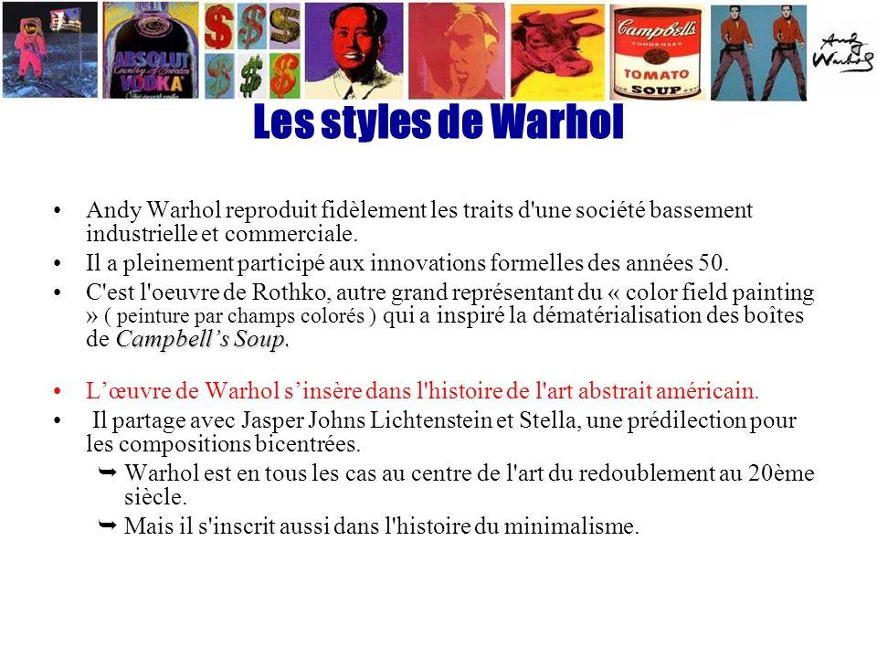 Les styles de Warhol Andy Warhol reproduit fidèlement les traits d une société bassement industrielle et commerciale.