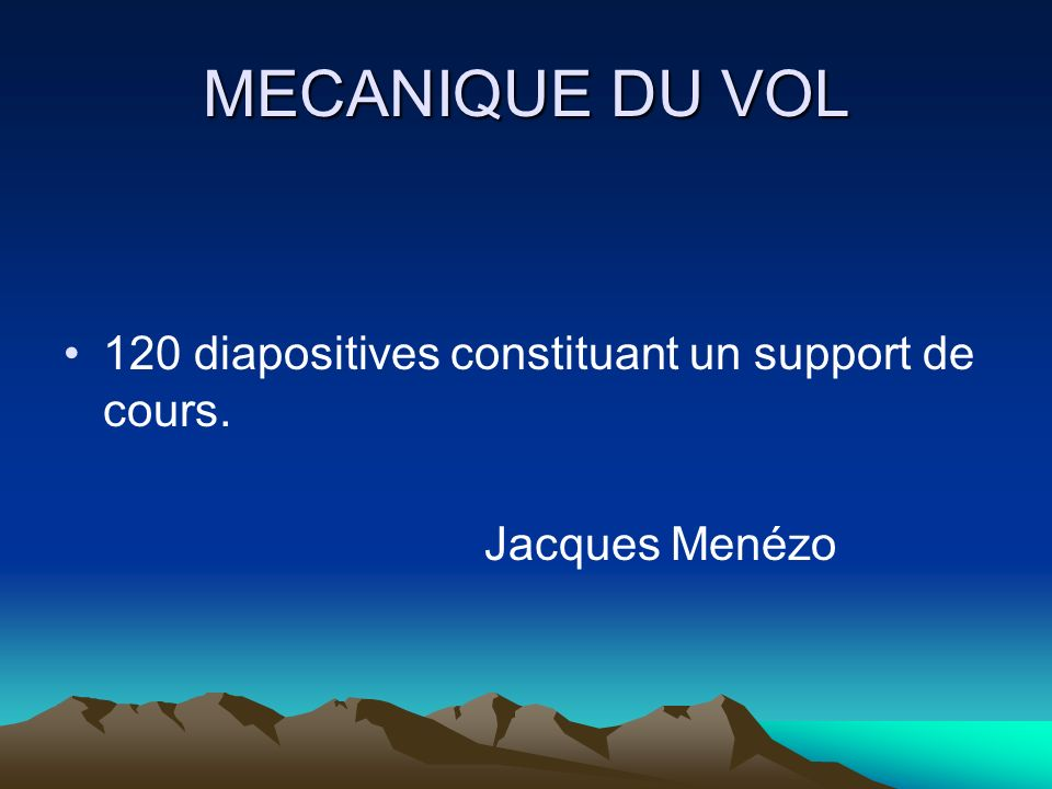MECANIQUE DU VOL 120 diapositives constituant un support de cours.