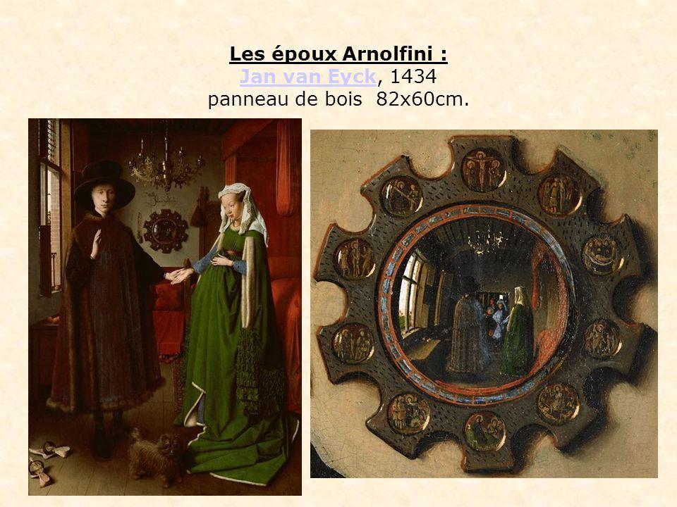 Les époux Arnolfini : Jan van Eyck, 1434 panneau de bois 82x60cm.