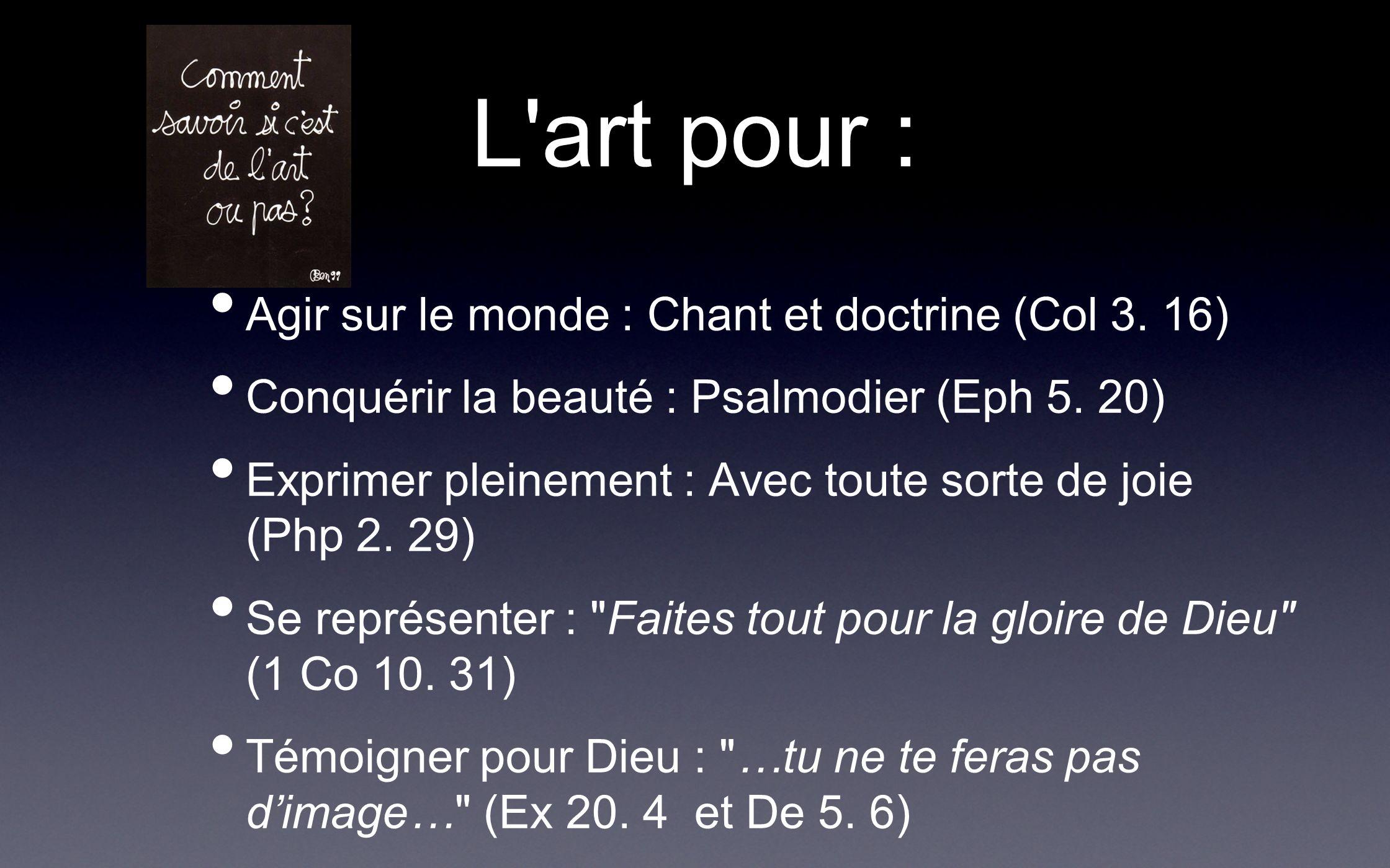 L art pour : Agir sur le monde : Chant et doctrine (Col 3. 16)