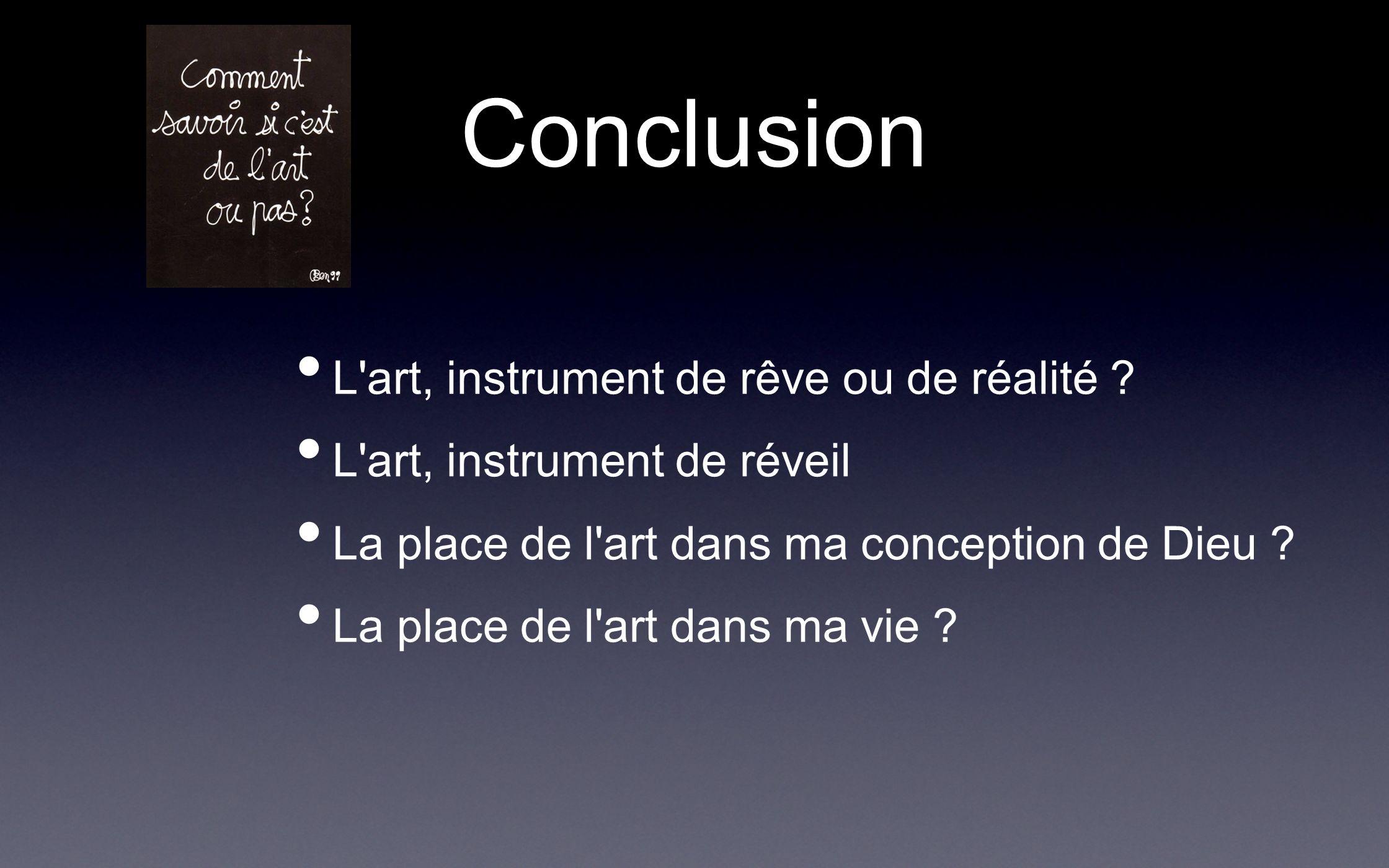 Conclusion L art, instrument de rêve ou de réalité