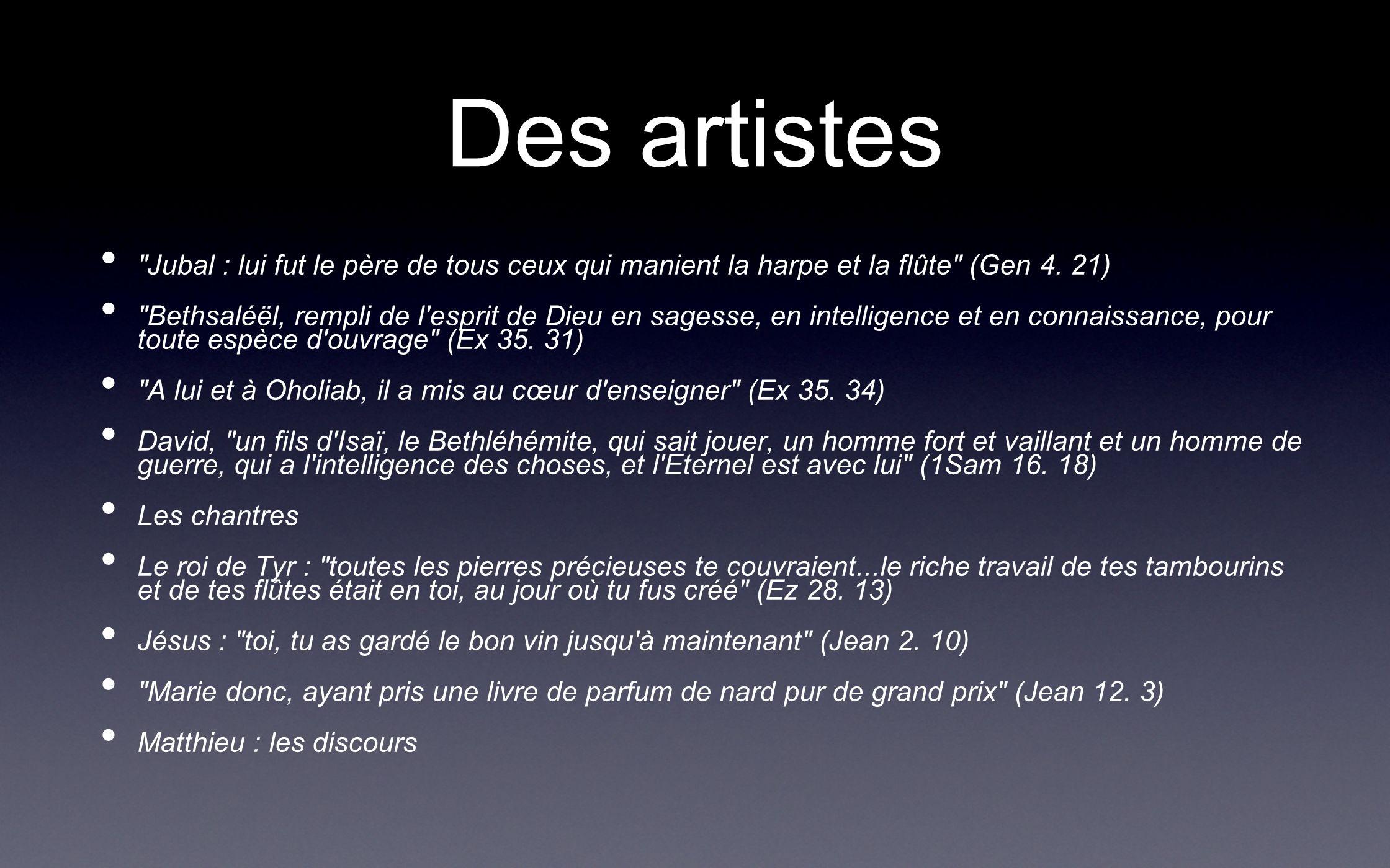 Des artistes Jubal : lui fut le père de tous ceux qui manient la harpe et la flûte (Gen 4. 21)