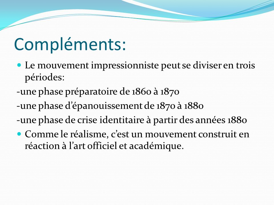 Compléments: Le mouvement impressionniste peut se diviser en trois périodes: -une phase préparatoire de 1860 à 1870.