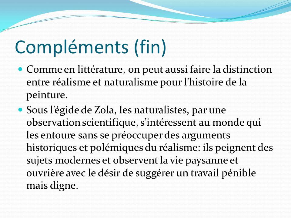 Compléments (fin) Comme en littérature, on peut aussi faire la distinction entre réalisme et naturalisme pour l'histoire de la peinture.