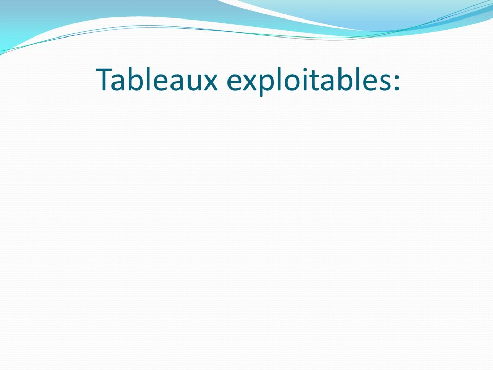 Tableaux exploitables: