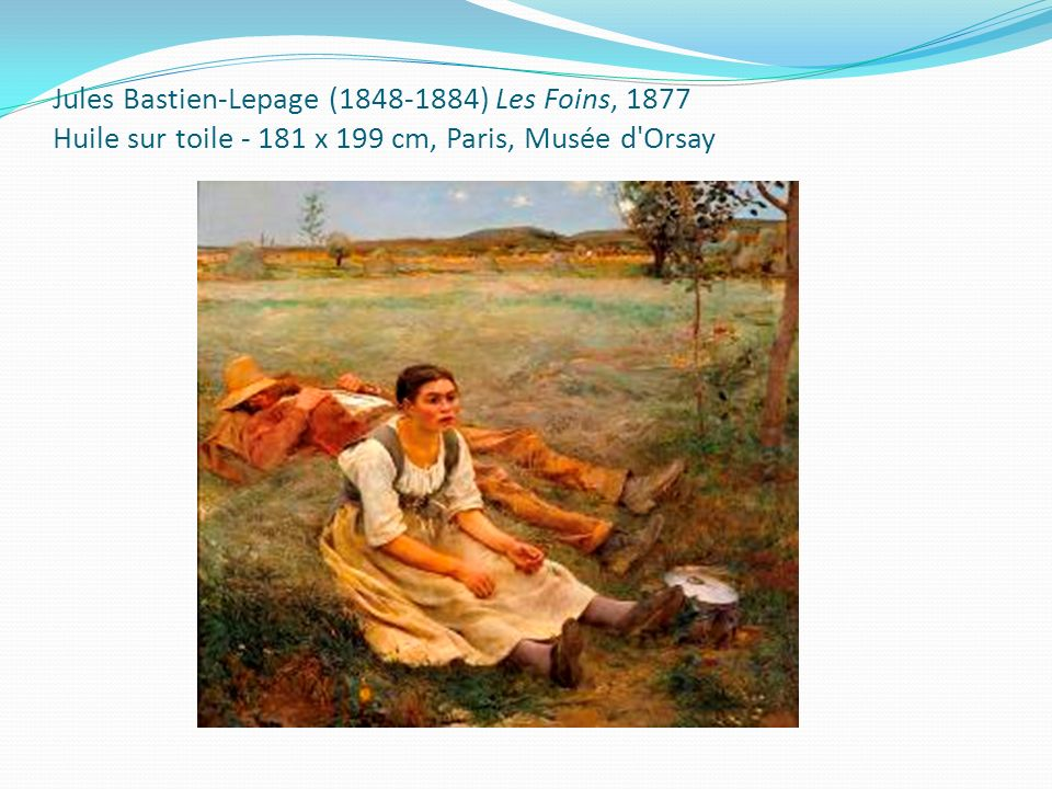 Jules Bastien-Lepage (1848-1884) Les Foins, 1877 Huile sur toile - 181 x 199 cm, Paris, Musée d Orsay