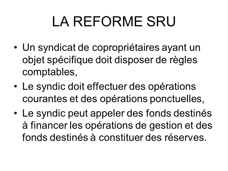 LA REFORME SRU Un syndicat de copropriétaires ayant un objet spécifique doit disposer de règles comptables,