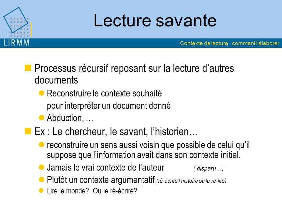Lecture savante Contexte de lecture : comment l'élaborer. Processus récursif reposant sur la lecture d'autres documents.