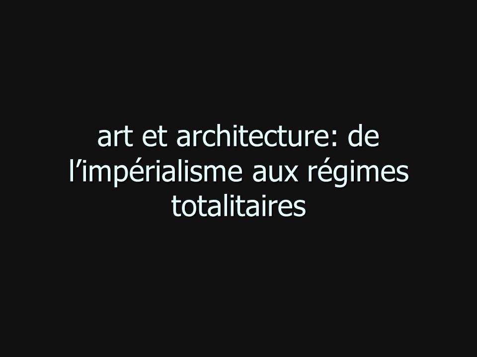 art et architecture: de l'impérialisme aux régimes totalitaires